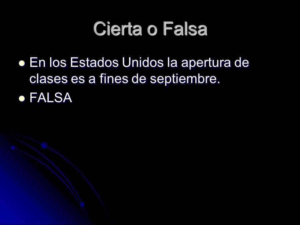Cierta o Falsa En los Estados Unidos la apertura de clases es a fines de septiembre. En los Estados Unidos la apertura de clases es a fines de septiem