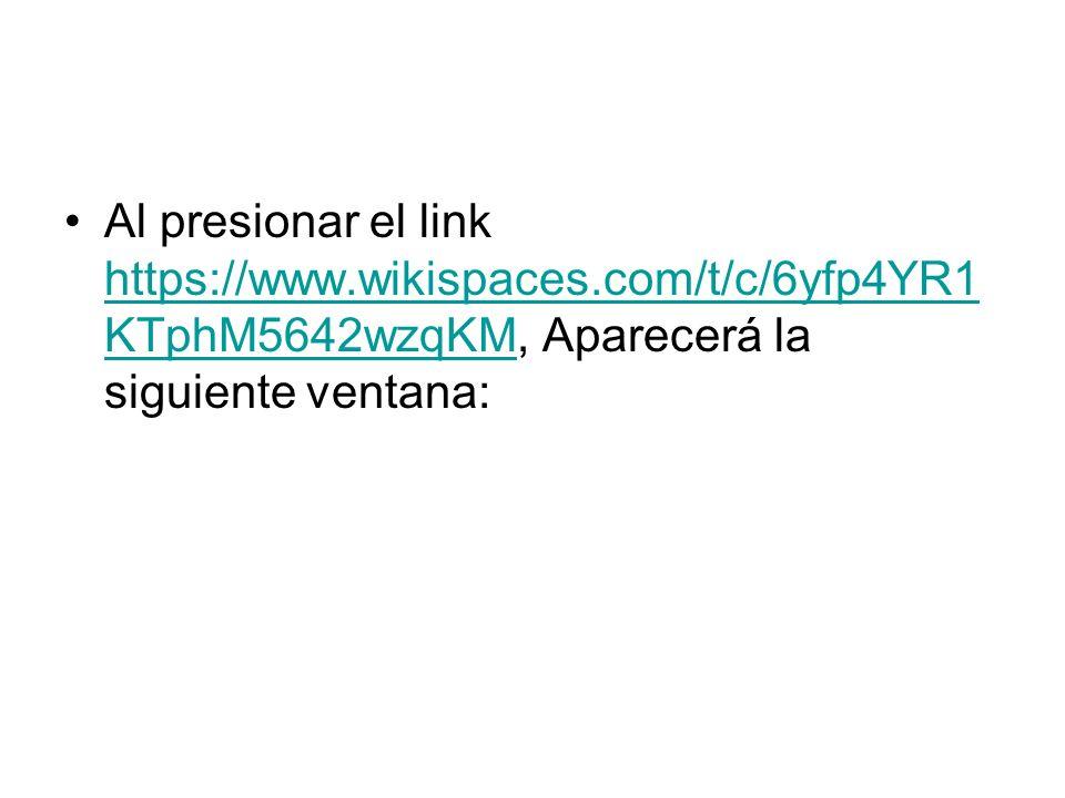 Al presionar el link https://www.wikispaces.com/t/c/6yfp4YR1 KTphM5642wzqKM, Aparecerá la siguiente ventana: https://www.wikispaces.com/t/c/6yfp4YR1 KTphM5642wzqKM