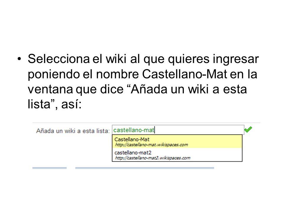 Selecciona el wiki al que quieres ingresar poniendo el nombre Castellano-Mat en la ventana que dice Añada un wiki a esta lista, así: