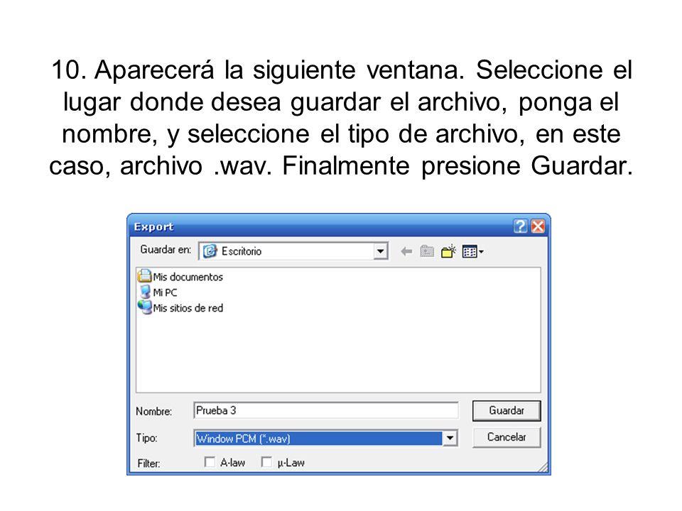 10. Aparecerá la siguiente ventana. Seleccione el lugar donde desea guardar el archivo, ponga el nombre, y seleccione el tipo de archivo, en este caso