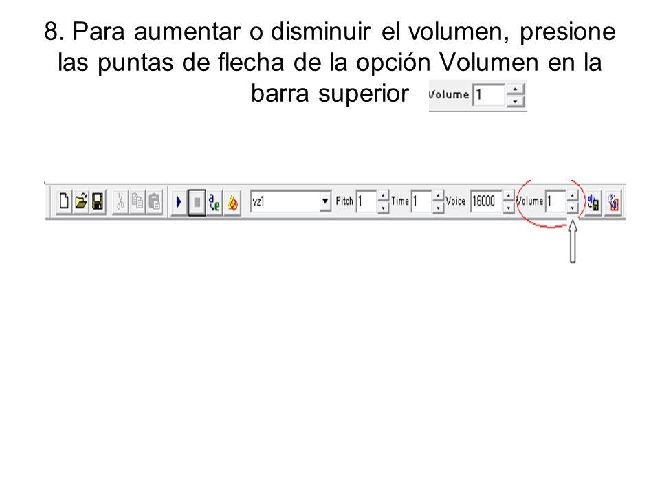 8. Para aumentar o disminuir el volumen, presione las puntas de flecha de la opción Volumen en la barra superior