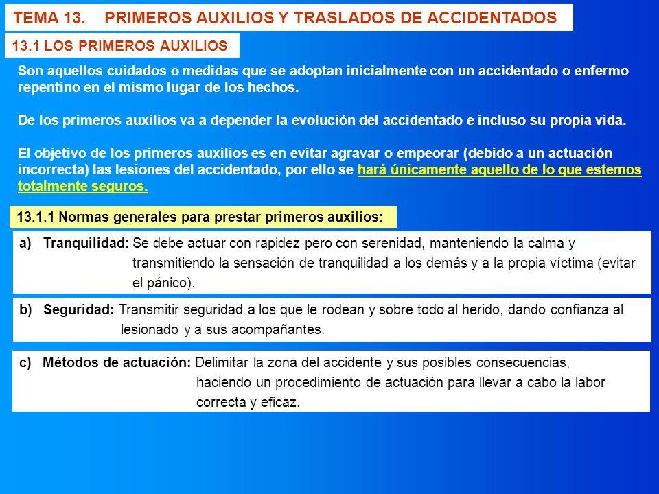 TEMA 13. PRIMEROS AUXILIOS Y TRASLADOS DE ACCIDENTADOS 13.1 LOS PRIMEROS AUXILIOS 13.1.1 Normas generales para prestar primeros auxilios: a) Tranquili