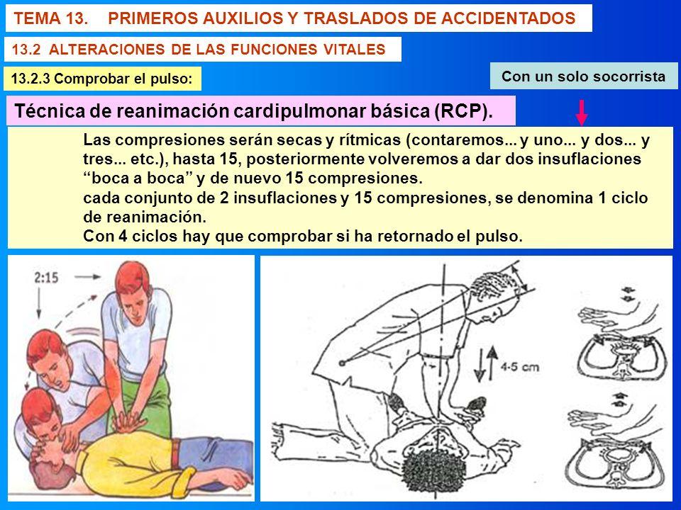 TEMA 13. PRIMEROS AUXILIOS Y TRASLADOS DE ACCIDENTADOS 13.2 ALTERACIONES DE LAS FUNCIONES VITALES 13.2.3 Comprobar el pulso: Técnica de reanimación ca
