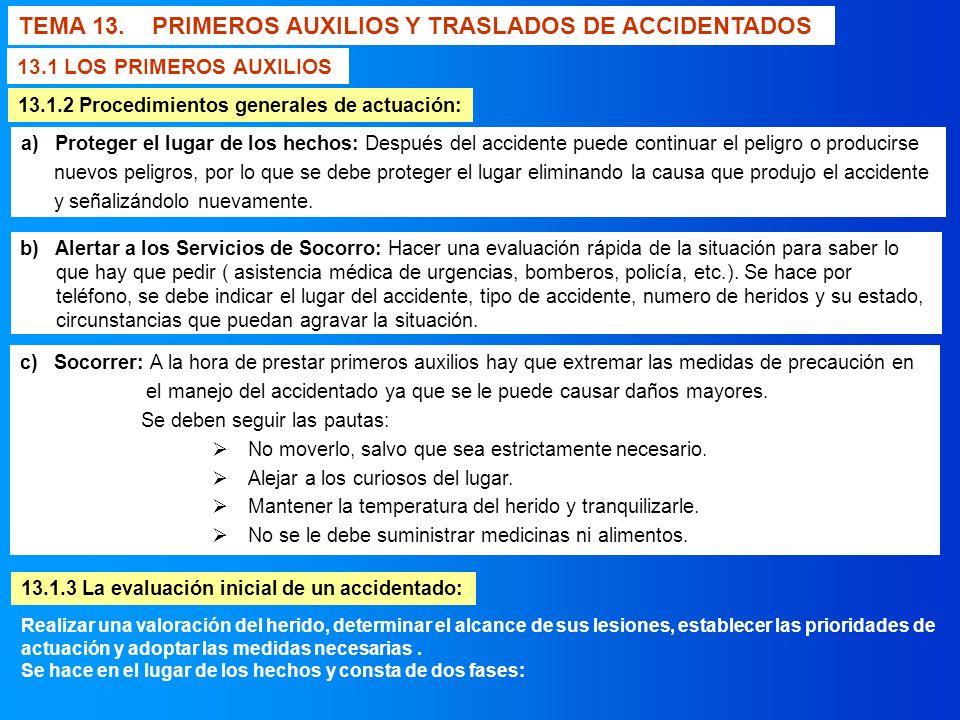 TEMA 13. PRIMEROS AUXILIOS Y TRASLADOS DE ACCIDENTADOS 13.1 LOS PRIMEROS AUXILIOS 13.1.2 Procedimientos generales de actuación: a) Proteger el lugar d