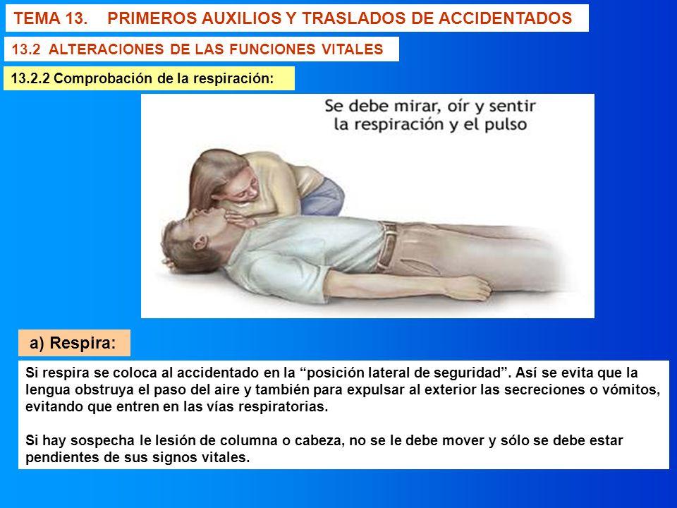 TEMA 13. PRIMEROS AUXILIOS Y TRASLADOS DE ACCIDENTADOS 13.2 ALTERACIONES DE LAS FUNCIONES VITALES 13.2.2 Comprobación de la respiración: a) Respira: S