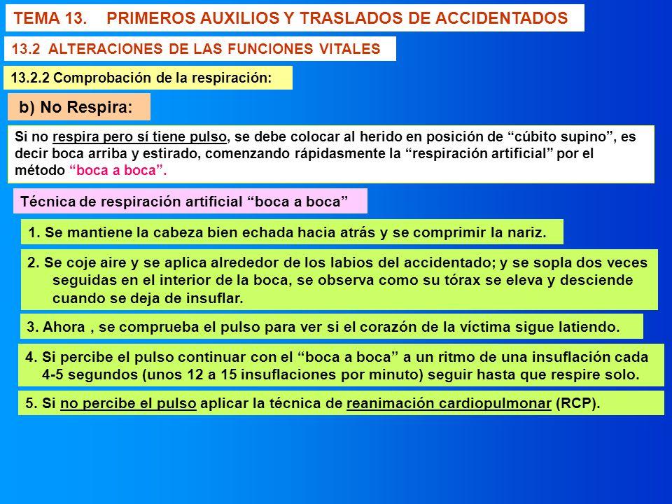 TEMA 13. PRIMEROS AUXILIOS Y TRASLADOS DE ACCIDENTADOS 13.2 ALTERACIONES DE LAS FUNCIONES VITALES b) No Respira: Si no respira pero sí tiene pulso, se