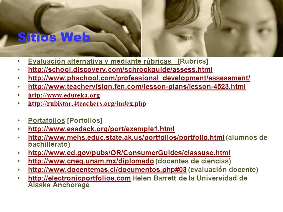 Sitios Web Evaluación alternativa y mediante rúbricas [Rubrics] http://school.discovery.com/schrockguide/assess.html http://www.phschool.com/professio