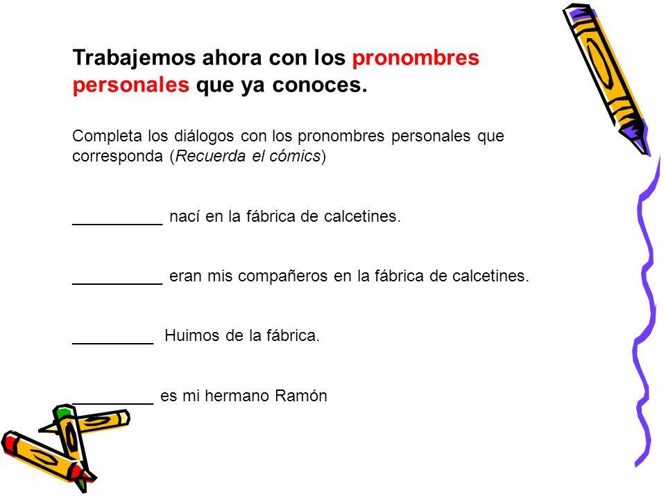 Trabajemos ahora con los pronombres personales que ya conoces. Completa los diálogos con los pronombres personales que corresponda (Recuerda el cómics