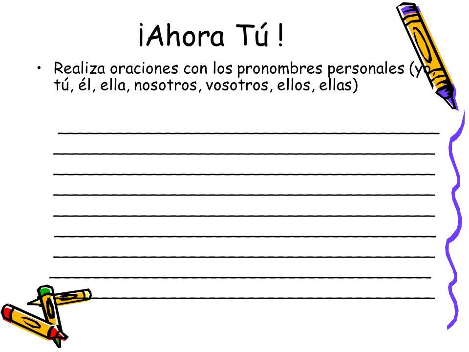 ¡Ahora Tú ! Realiza oraciones con los pronombres personales (yo, tú, él, ella, nosotros, vosotros, ellos, ellas) _____________________________________