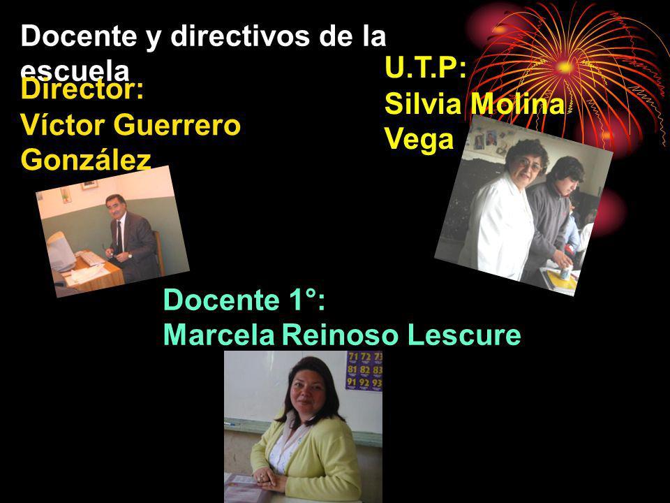 Docente y directivos de la escuela Director: Víctor Guerrero González U.T.P: Silvia Molina Vega Docente 1°: Marcela Reinoso Lescure