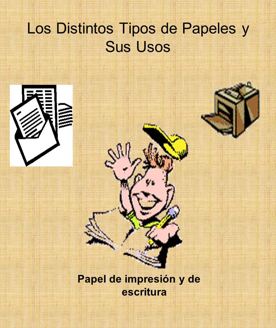 Los Distintos Tipos de Papeles y Sus Usos Papel de impresión y de escritura