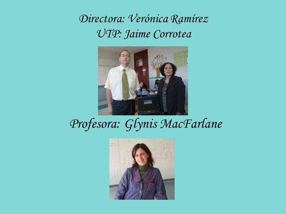 Directora: Verónica Ramírez UTP: Jaime Corrotea Profesora: Glynis MacFarlane
