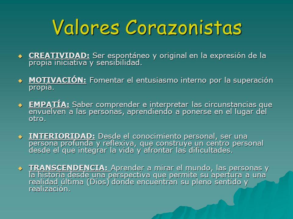 Valores Corazonistas CREATIVIDAD: Ser espontáneo y original en la expresión de la propia iniciativa y sensibilidad. CREATIVIDAD: Ser espontáneo y orig