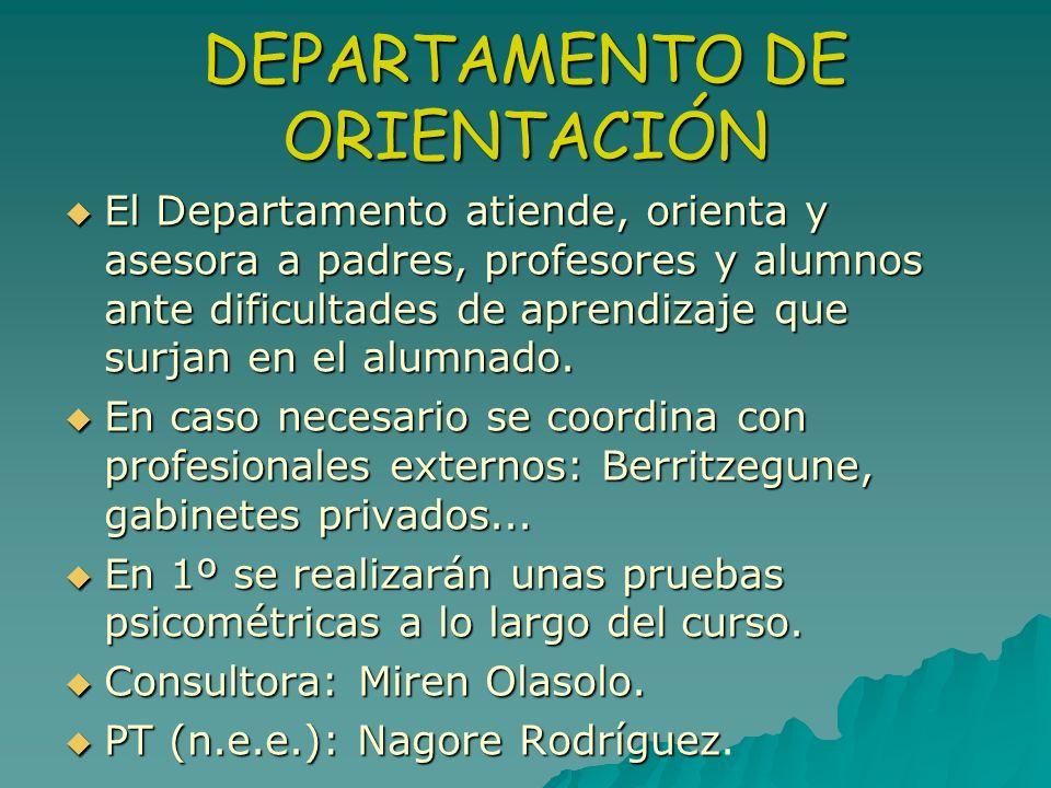 DEPARTAMENTO DE ORIENTACIÓN El Departamento atiende, orienta y asesora a padres, profesores y alumnos ante dificultades de aprendizaje que surjan en e