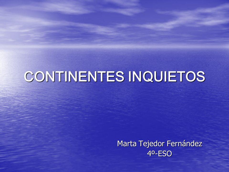 CONTINENTES INQUIETOS Marta Tejedor Fernández 4º-ESO