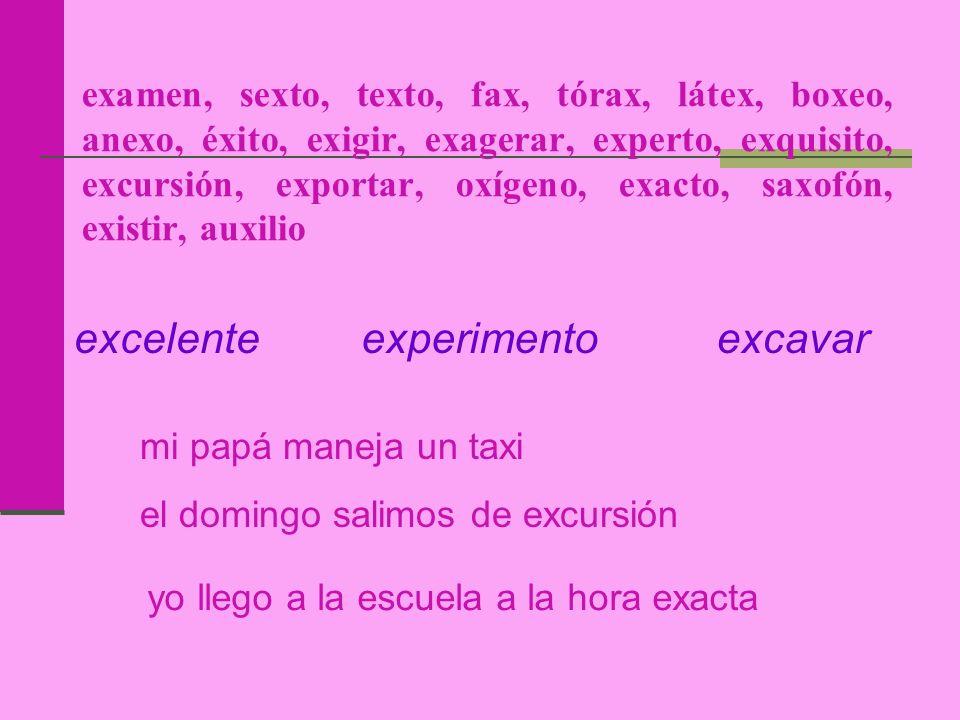 examen, sexto, texto, fax, tórax, látex, boxeo, anexo, éxito, exigir, exagerar, experto, exquisito, excursión, exportar, oxígeno, exacto, saxofón, exi