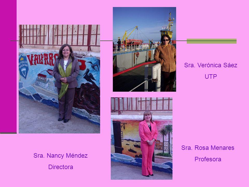 Sra. Nancy Méndez Directora Sra. Verónica Sáez UTP Sra. Rosa Menares Profesora