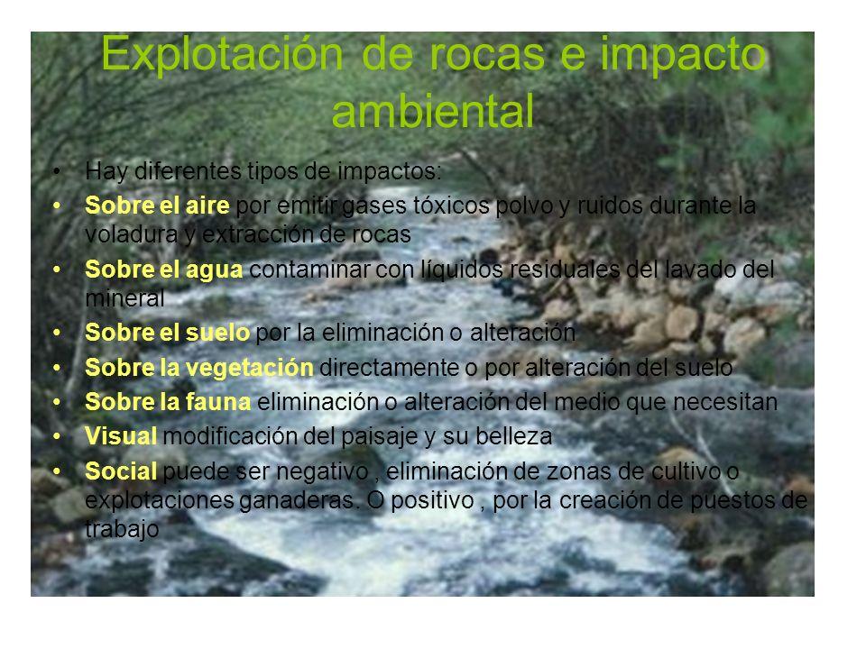 Explotación de rocas e impacto ambiental Hay diferentes tipos de impactos: Sobre el aire por emitir gases tóxicos polvo y ruidos durante la voladura y