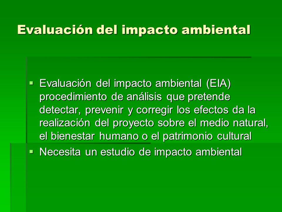 Evaluación del impacto ambiental Evaluación del impacto ambiental (EIA) procedimiento de análisis que pretende detectar, prevenir y corregir los efect