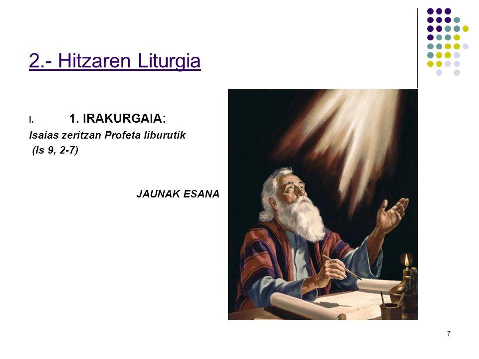 7 2.- Hitzaren Liturgia I. 1. IRAKURGAIA: Isaias zeritzan Profeta liburutik (Is 9, 2-7) JAUNAK ESANA