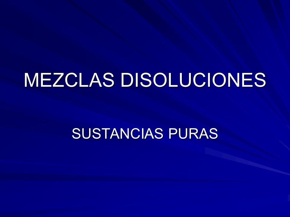 MEZCLAS DISOLUCIONES SUSTANCIAS PURAS