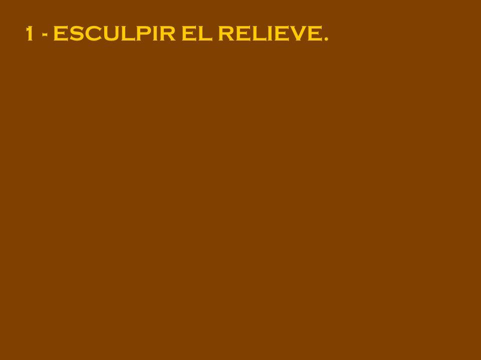 1 - ESCULPIR EL RELIEVE.