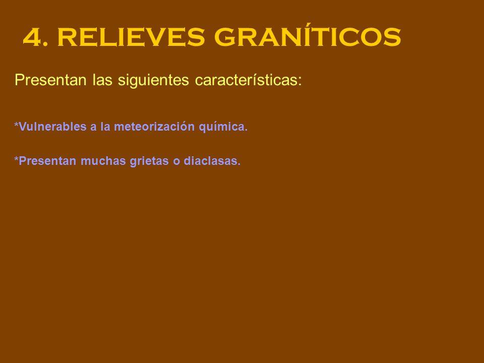 4. RELIEVES GRANÍTICOS Presentan las siguientes características: *Vulnerables a la meteorización química. *Presentan muchas grietas o diaclasas.
