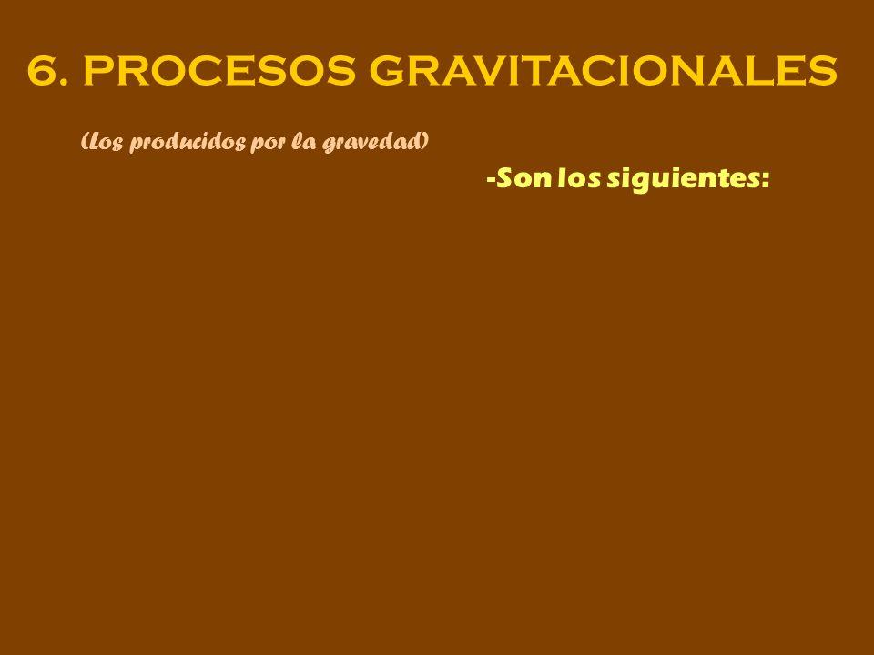 6. PROCESOS GRAVITACIONALES (Los producidos por la gravedad) -Son los siguientes: