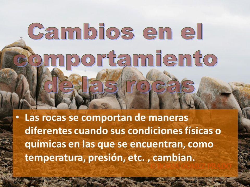 Las rocas se comportan de maneras diferentes cuando sus condiciones físicas o químicas en las que se encuentran, como temperatura, presión, etc., camb