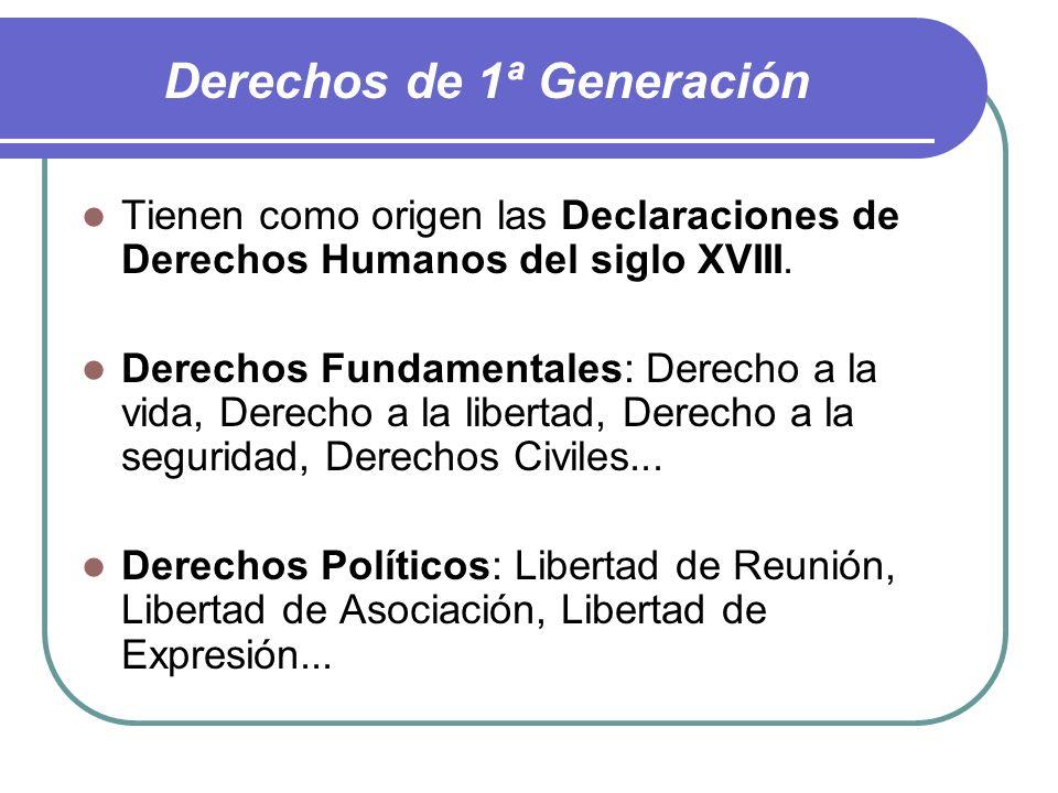 Clasificación de los DDHH Derechos de 1ª Generación: Siglo XVIII Derechos de 2ª Generación: Siglo XIX