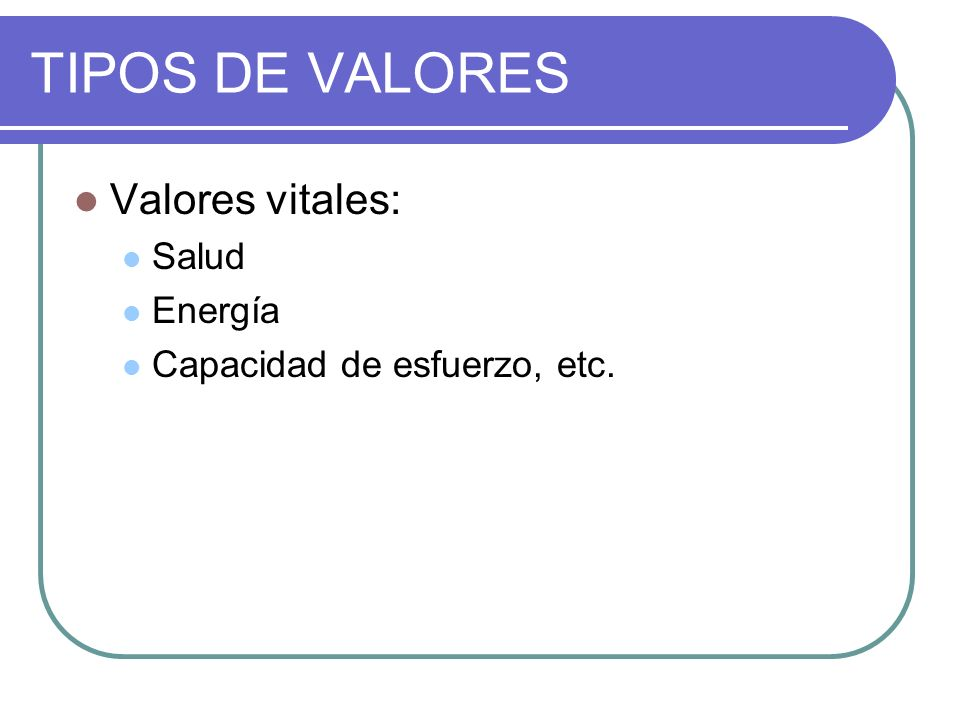 TIPOS DE VALORES Valores físicos: Habilidades Orden Higiene Equilibrio, etc.