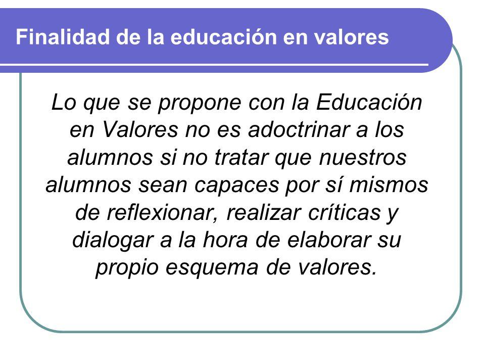 Objetivos de la educación en valores La Educación en Valores está basada en la construcción racional y autónoma de principios y normas universales Ayu