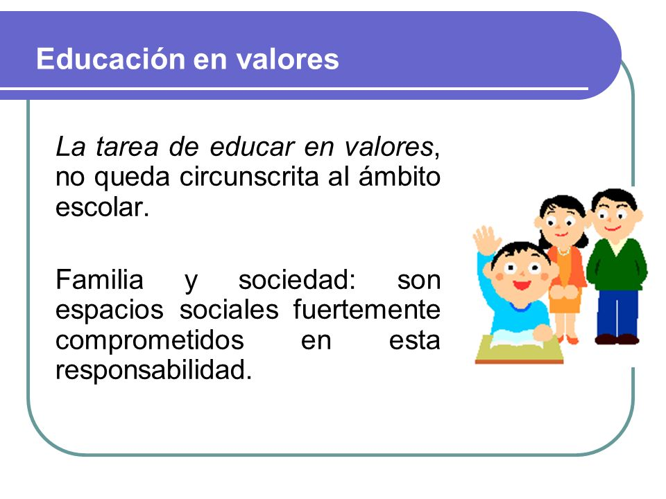 Finalidad de la educación en valores Lo que se propone con la Educación en Valores no es adoctrinar a los alumnos si no tratar que nuestros alumnos se