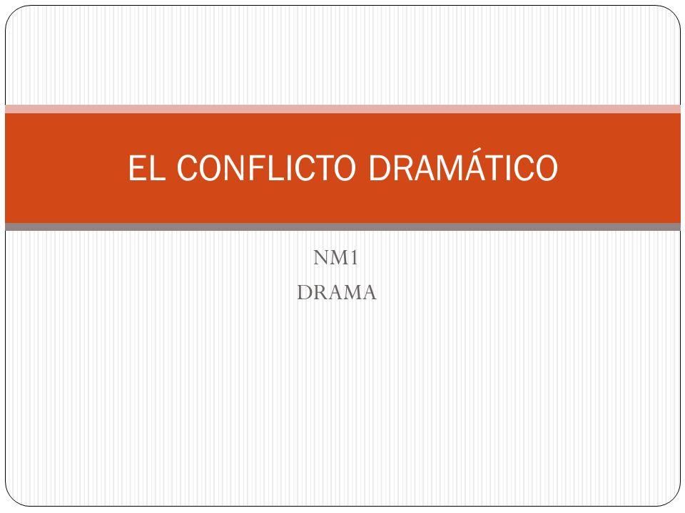 NM1 DRAMA EL CONFLICTO DRAMÁTICO