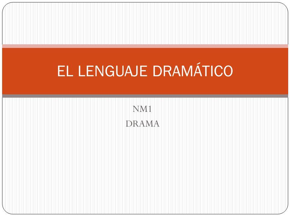 NM1 DRAMA EL LENGUAJE DRAMÁTICO
