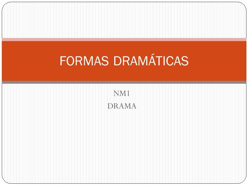 NM1 DRAMA FORMAS DRAMÁTICAS