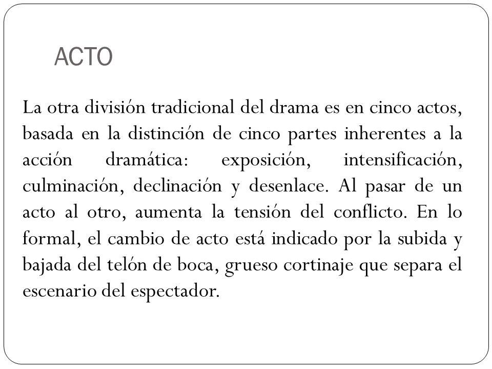 ACTO La otra división tradicional del drama es en cinco actos, basada en la distinción de cinco partes inherentes a la acción dramática: exposición, i