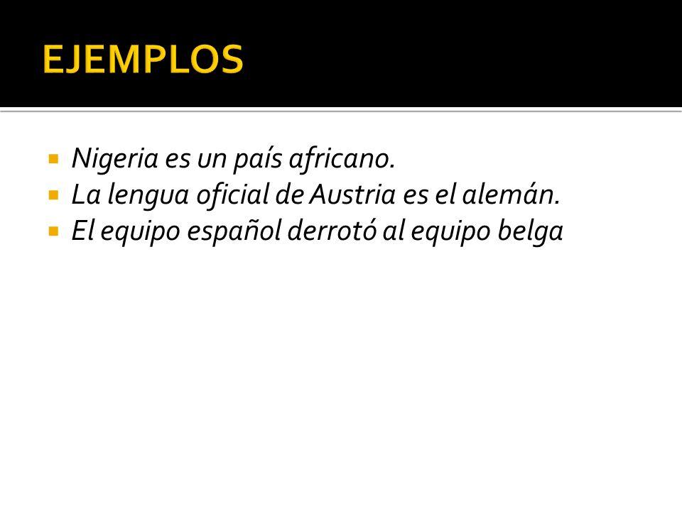 Nigeria es un país africano. La lengua oficial de Austria es el alemán. El equipo español derrotó al equipo belga