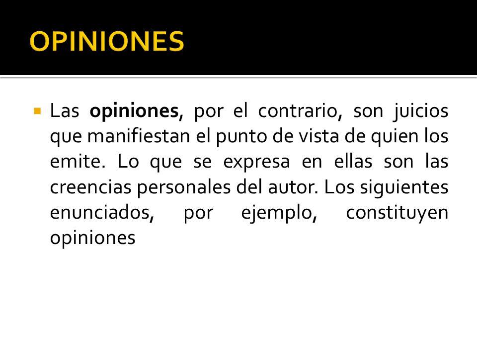 Las opiniones, por el contrario, son juicios que manifiestan el punto de vista de quien los emite. Lo que se expresa en ellas son las creencias person