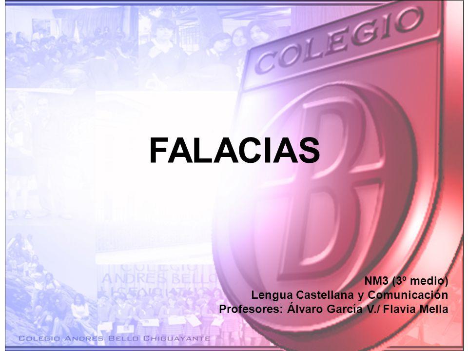 FALACIAS NM3 (3º medio) Lengua Castellana y Comunicación Profesores: Álvaro García V./ Flavia Mella