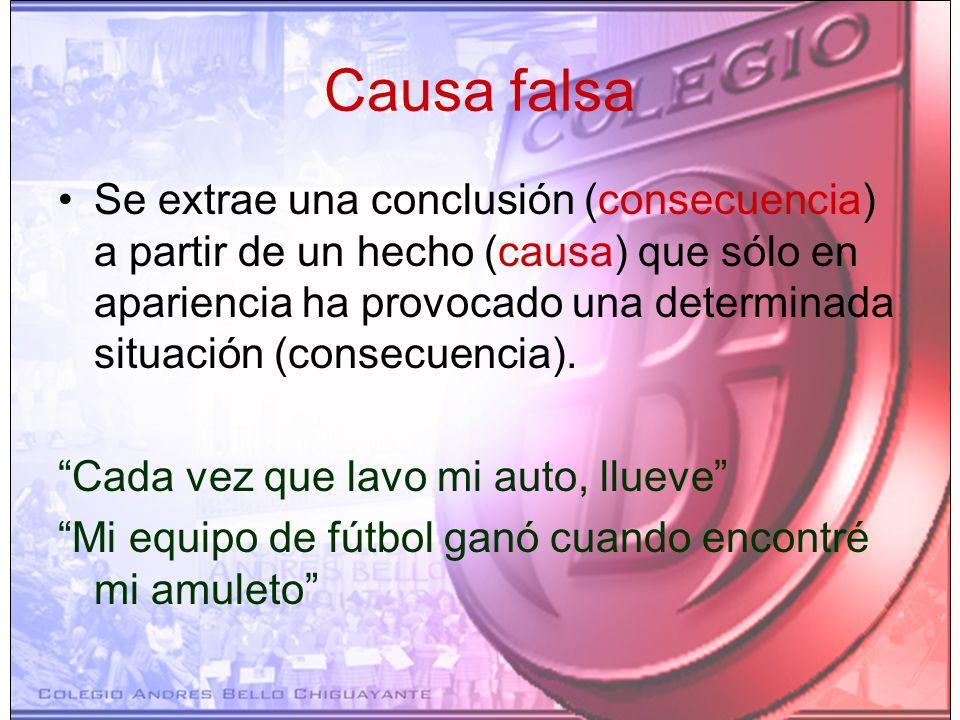 Causa falsa Se extrae una conclusión (consecuencia) a partir de un hecho (causa) que sólo en apariencia ha provocado una determinada situación (consec