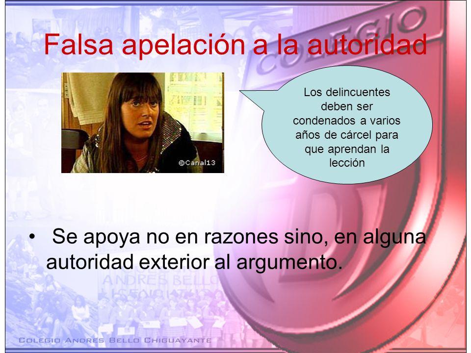 Falsa apelación a la autoridad Se apoya no en razones sino, en alguna autoridad exterior al argumento. Los delincuentes deben ser condenados a varios