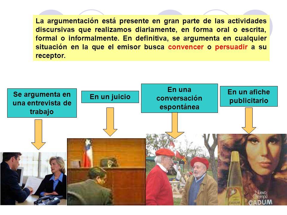 La argumentación está presente en gran parte de las actividades discursivas que realizamos diariamente, en forma oral o escrita, formal o informalment