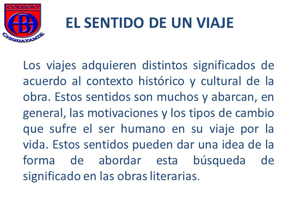 EL SENTIDO DE UN VIAJE Los viajes adquieren distintos significados de acuerdo al contexto histórico y cultural de la obra.