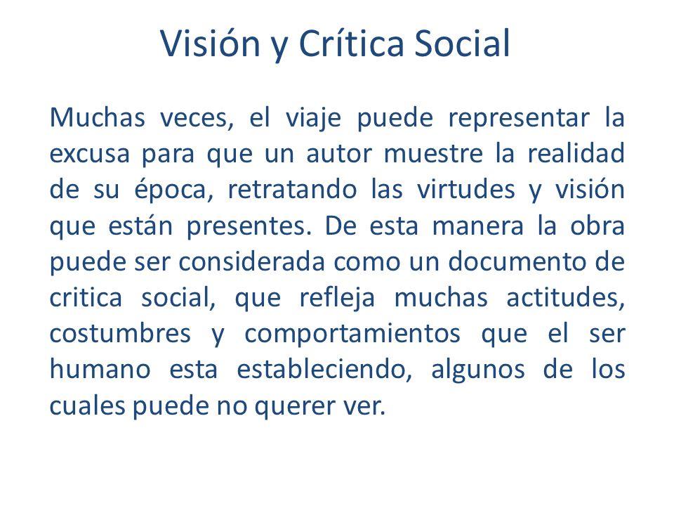 Visión y Crítica Social Muchas veces, el viaje puede representar la excusa para que un autor muestre la realidad de su época, retratando las virtudes y visión que están presentes.
