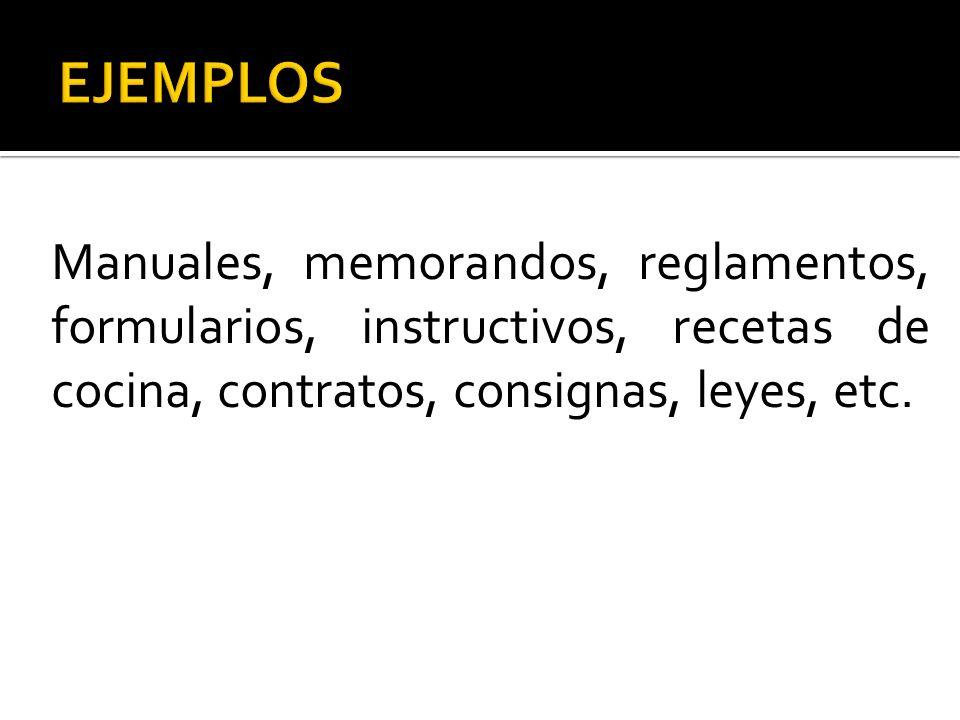 Manuales, memorandos, reglamentos, formularios, instructivos, recetas de cocina, contratos, consignas, leyes, etc.