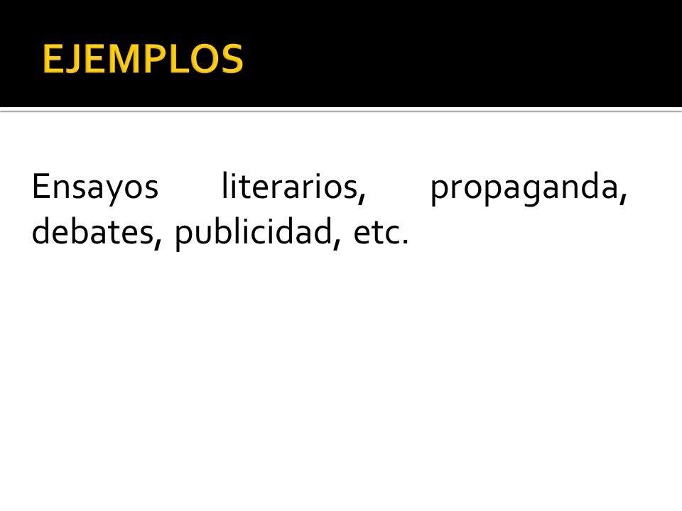 Ensayos literarios, propaganda, debates, publicidad, etc.