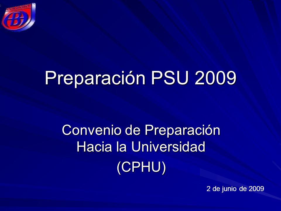 Preparación PSU 2009 Convenio de Preparación Hacia la Universidad (CPHU) 2 de junio de 2009
