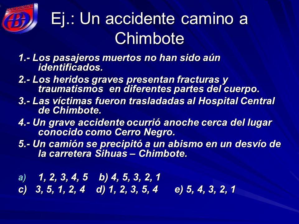 Ej.: Un accidente camino a Chimbote 1.- Los pasajeros muertos no han sido aún identificados. 2.- Los heridos graves presentan fracturas y traumatismos