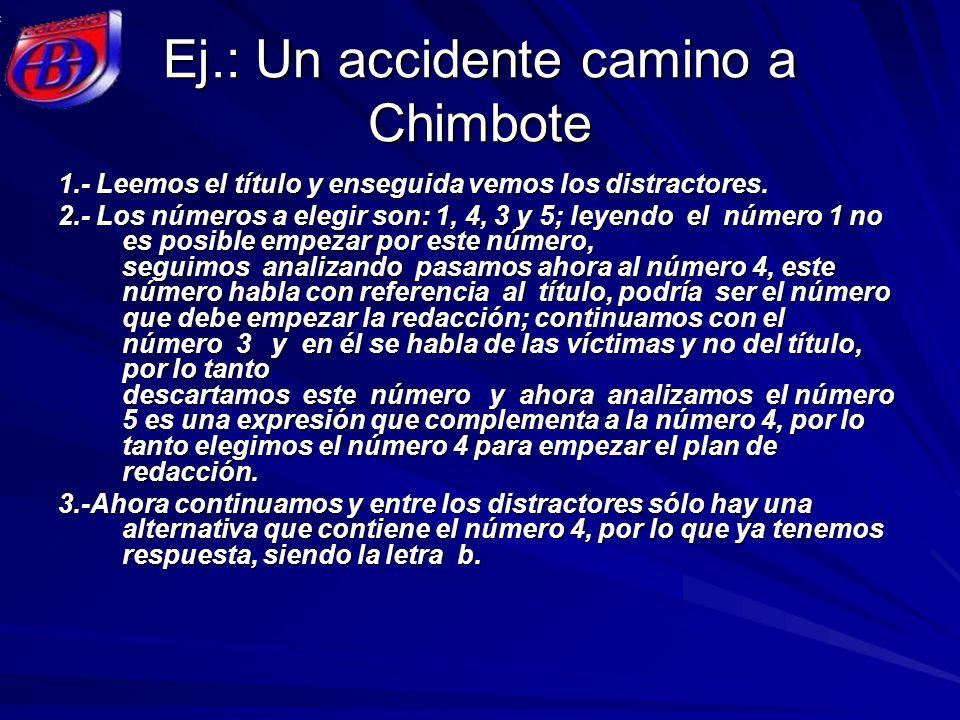 Ej.: Un accidente camino a Chimbote 1.- Leemos el título y enseguida vemos los distractores. 2.- Los números a elegir son: 1, 4, 3 y 5; leyendo el núm